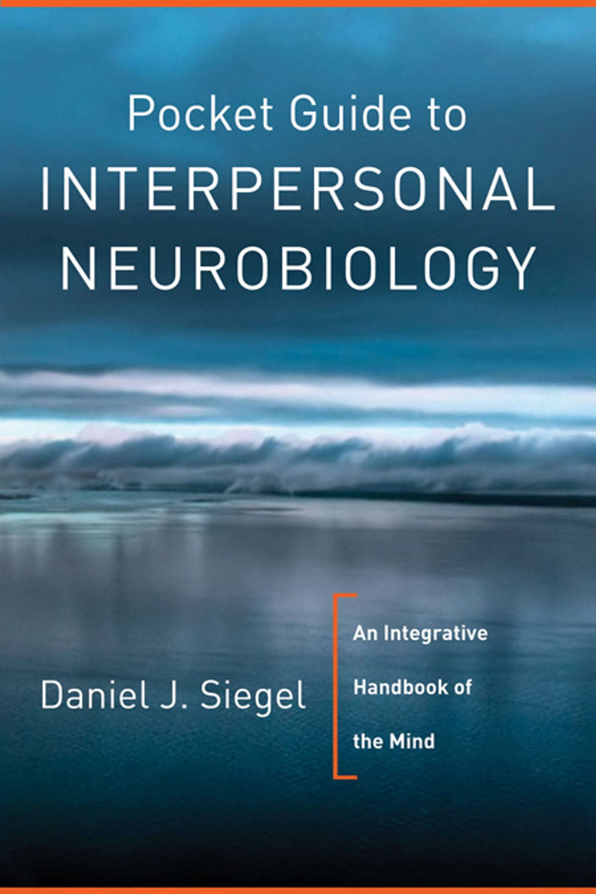 Pocket Guide to Interpersonal Neurobiology: An Integrative Handbook of the  Mind (Norton Series on Interpersonal Neurobiology) eBook by Daniel J.  Siegel ...