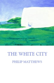 The White City ebook by Philip Matthews