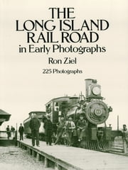 The Long Island Rail Road in Early Photographs ebook by Ron Ziel