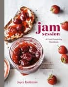 Jam Session - A Fruit-Preserving Handbook [A Cookbook] ebook by Joyce Goldstein
