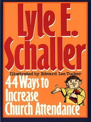 44 Ways to Increase Church Attendance ebook by Lyle E. Schaller