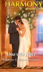 Una vita felice ebook by Millie Criswell, Helen Bianchin, Cathy Williams