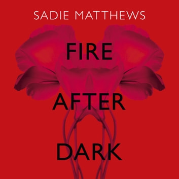 Fire After Dark (After Dark Book 1) - A passionate romance and unforgettable love story audiobook by Sadie Matthews