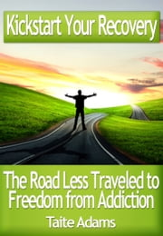 Kickstart Your Recovery: The Road Less Traveled to Freedom from Addiction ebook by Taite Adams
