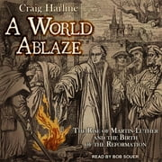 A World Ablaze - The Rise of Martin Luther and the Birth of the Reformation audiobook by Craig Harline