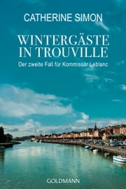 Wintergäste in Trouville - Der zweite Fall für Kommissar Leblanc eBook by Catherine Simon