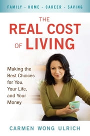 The Real Cost of Living - Making the Best Choices for You, Your Life, and Your Money ebook by Carmen Wong Ulrich