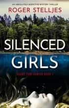Silenced Girls - An absolutely addictive mystery thriller 電子書籍 by Roger Stelljes