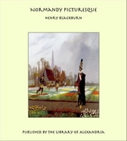 Normandy Picturesque ebook by Henry Blackburn