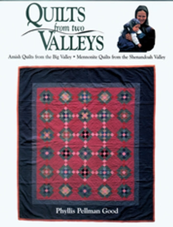 Quilts from two Valleys - Amish Quilts From The Big Valley-Mennonite Quilts From The Shenandoah Valley ebook by Phyllis Good