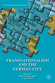 Transnationalism and the German City ebook by Jeffry M. Diefendorf,Dr Janet Ward