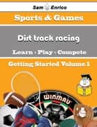 A Beginners Guide to Dirt track racing (Volume 1) - A Beginners Guide to Dirt track racing (Volume 1) ebook by Tamar Bergstrom