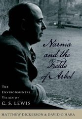 Narnia and the Fields of Arbol - The Environmental Vision of C. S. Lewis ebook by Matthew T. Dickerson,David O'Hara