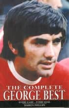 The Complete George Best ebook by Darren Phillips