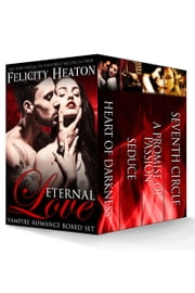 Eternal Love: Vampire Romance Boxed Set ebook by Felicity Heaton