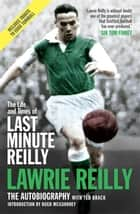 The Life and Times of Last Minute Reilly ebook by Lawrie Reilly, Ted Brack