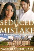 "Seduced By Mistake (with ""Prince Charming and the Little Glass Bra"") - A Sensual Bundle of 2 Erotic Romance Stories Including BWWM & Billionaires from Steam Books ebook by Sandra Sinclair,Annette Archer,Steam Books"