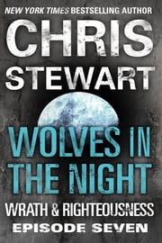 Wolves in the Night - Wrath & Righteousness: Episode Seven ebook by Chris Stewart