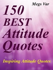 Quotes Attitude Quotes: 150 Best Attitude Quotes ebook by Megs Var