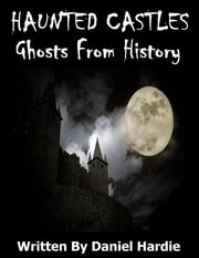 Haunted Castles: Ghosts from History ebook by Daniel Hardie