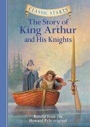Classic Starts®: The Story of King Arthur & His Knights ebook by Howard Pyle, Tania Zamorsky, Dan Andreasen,...