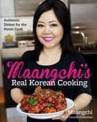 Maangchi's Real Korean Cooking - Authentic Dishes for the Home Cook ebook by Maangchi