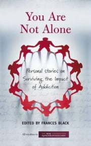 You Are Not Alone: Personal Stories on Surviving the Impact of Addiction ebook by Frances Black