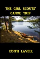 The Girls Scouts' Canoe Trip 電子書 by Edith Lavell
