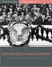 Inaugural Addresses: President Herbert Hoovers First Inaugural Address (Illustrated) ebook by Herbert Hoover