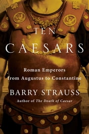 Ten Caesars - Roman Emperors from Augustus to Constantine ebook by Barry Strauss