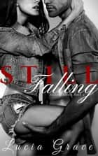 Still Falling - Falling Series, #2 Ebook di Lucia Grace