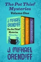The Pot Thief Mysteries Volume One - The Pot Thief Who Studied Pythagoras, The Pot Thief Who Studied Ptolemy, and The Pot Thief Who Studied Einstein ebook by J. Michael Orenduff