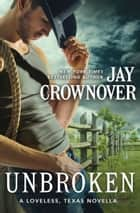 Unbroken - A Novella ebook by Jay Crownover