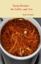 Syrup Recipes For Coffee And Tea ebook by Brenda Van Niekerk