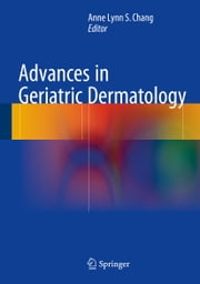Advances in Geriatric Dermatology ebook by Anne Lynn S. Chang