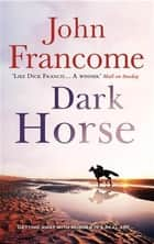 Dark Horse - A gripping racing thriller and murder mystery rolled into one ebook by John Francome