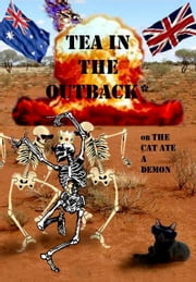 Tea in the Outback - (Or the Cat Ate a Demon) ebook by Demetrius Del Gliche