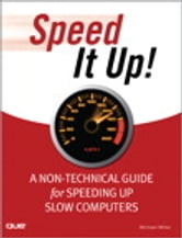 Speed It Up! A Non-Technical Guide for Speeding Up Slow Computers ebook by Michael Miller
