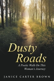 Dusty Roads - A Poetic Walk on This Womans Journey ebook by Janice Carter Brown