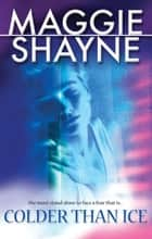 Colder Than Ice ebook by Maggie Shayne