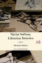 Skylar Saffron, Librarian Detective: Part 3 ebook by Michelle Zaffino