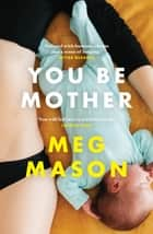 You Be Mother ebook by Meg Mason