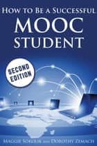 How to Be a Successful MOOC Student ebook by Maggie Sokolik, Dorothy Zemach