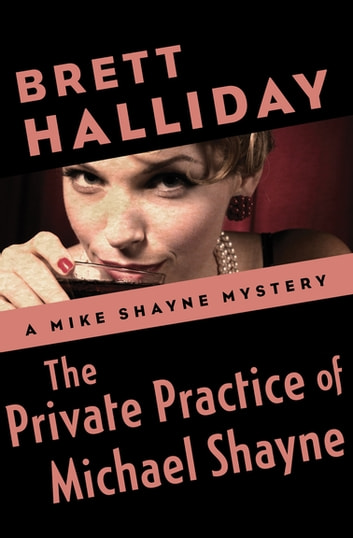 The Private Practice of Michael Shayne ebook by Brett Halliday