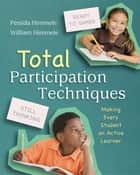 Total Participation Techniques - Making Every Student an Active Learner ebook by Pérsida Himmele, William Himmele