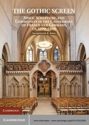 The Gothic Screen - Space, Sculpture, and Community in the Cathedrals of France and Germany, ca.1200–1400 ebook by Dr Jacqueline E. Jung