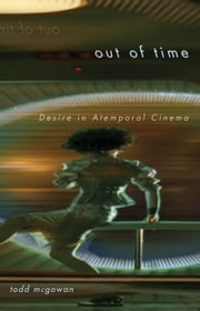 Out of Time - Desire in Atemporal Cinema ebook by Todd McGowan
