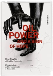 Oil, power and a sign of hope - Of corporations and the human right to clean water ebook by Klaus Stieglitz,Sabine  Pamperrien