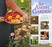 Amish Garden - A Year In The Life Of An Amish Garden ebook by Laura A. Lapp