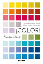 ¡Color! - Potenciá tu imagen y estilo de vida con los poderes del color ebook by Carolina Aubele